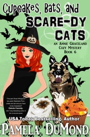 Cupcakes, Bats, and Scare-dy Cats - An Annie Graceland Cozy Mystery, #6 ebook by Pamela DuMond