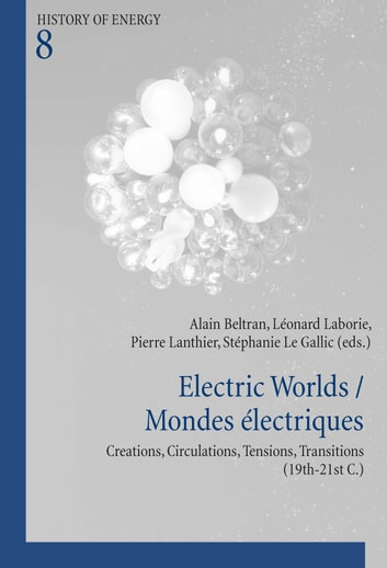 Electric Worlds / Mondes électriques - Creations, Circulations, Tensions, Transitions (19th-21st C.) ebook by