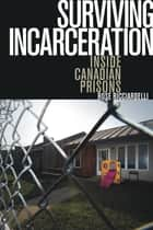 Surviving Incarceration - Inside Canadian Prisons ebook by Rose Ricciardelli