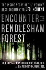 Encounter in Rendlesham Forest - The Inside Story of the World's Best-Documented UFO Incident ebook by Nick Pope,John Burroughs,Jim Penniston