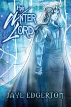 The Winter Lord ebook by Jaye Edgerton