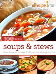 Soups & Stews: 100 Best Recipes from Allrecipes.com ebook by Allrecipes