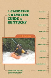 A Canoeing and Kayaking Guide to Kentucky ebook by Bob Sehlinger,Johnny Molloy