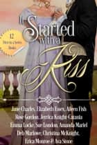 It Started With A Kiss ebook door Christina McKnight,Jane Charles,Elizabeth Essex,Aileen Fish,Rose Gordon,Jerrica Knight-Catania,Emma Locke,Sue London,Amanda Mariel,Deb Marlowe,Erica Monroe,Ava Stone