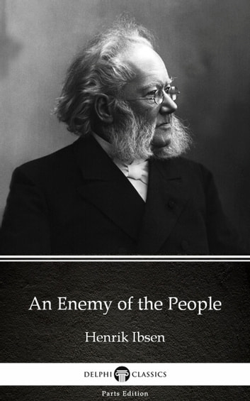 An Enemy of the People by Henrik Ibsen - Delphi Classics (Illustrated) ebook by Henrik Ibsen