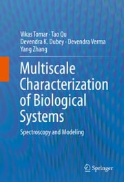 Multiscale Characterization of Biological Systems - Spectroscopy and Modeling ebook by Vikas Tomar,Tao Qu,Devendra K. Dubey,Devendra Verma,Yang Zhang