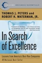 In Search of Excellence - Lessons from America's Best-Run Companies ebook by Thomas J. Peters, Robert H. Waterman Jr.