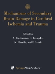 Mechanisms of Secondary Brain Damage in Cerebral Ischemia and Trauma ebook by Alexander Baethmann,Oliver S. Kempski,Nikolaus Plesnila,Frank Staub
