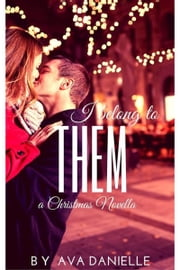 I Belong To Them (Christmas Novella) ebook by Ava Danielle