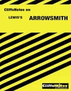 CliffsNotes on Lewis' Arrowsmith ebook by Salibelle Royster