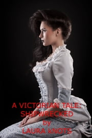 A Victorian Tale: Shipwrecked ebook by Laura Knots