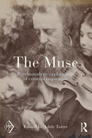The Muse - Psychoanalytic Explorations of Creative Inspiration ebook by Adele Tutter