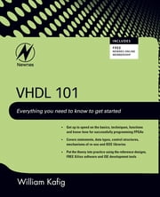VHDL 101 - Everything you need to know to get started ebook by William Kafig