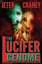 The Lucifer Genome - A Conspiracy Thriller ebook by Glen Craney, John Jeter