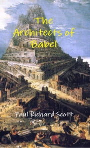 The Architects of Babel ebook by Paul Richard Scott