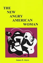 The New Angry American Woman! - How Can the New Angry American Woman Prosper in Her World Today? ebook by James E. Joyce
