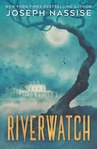 Riverwatch ebook by Joseph Nassise