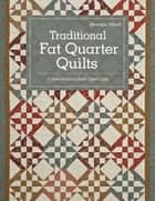 Traditional Fat Quarter Quilts - 11 Traditional Quilt Projects From Open Gate ebook by Monique Dillard