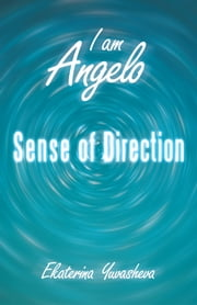 I Am Angelo - Sense of Direction ebook by Ekaterina Yuvasheva