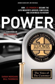 POWER - How J.D. Power III Became the Auto Industry's Adviser, Confessor, and Eyewitness to History ebook by Sarah Morgans,Bill Thorness
