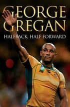 Halfback, Half Forward ebook by George Gregan