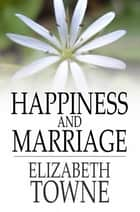 Happiness and Marriage ebook by Elizabeth Towne