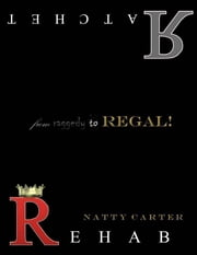 Ratchet Rehab: From Raggedy to Regal ebook by Natty Carter