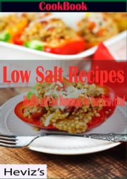 Low Salt Recipes: Healthy and Easy Homemade for Your Best Friend Over 100 Recipes ebook by Heviz's