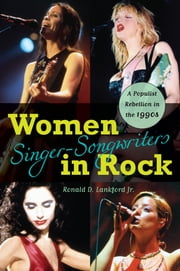 Women Singer-Songwriters in Rock - A Populist Rebellion in the 1990s ebook by Ronald D. Lankford Jr.