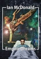 Empire Dreams ebook by Ian McDonald