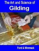 The Art and Science of Gilding ebook by Ford & Mimmack