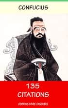 Confucius ou Sagesse du Confucianisme - 135 Citations ebook by Confucius