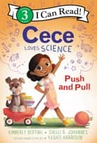 Cece Loves Science: Push and Pull ebook by Kimberly Derting, Vashti Harrison, Shelli R. Johannes