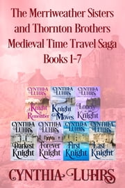 The Merriweather Sisters and Thornton Brothers Medieval Time Travel Saga Books 1-7 ebook by Cynthia Luhrs