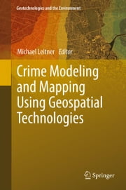 Crime Modeling and Mapping Using Geospatial Technologies ebook by Michael Leitner