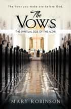 The Vows - The Spiritual Side of the Altar ebook by Mary Robinson