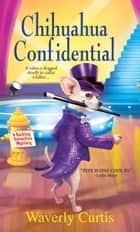 Chihuahua Confidential ebook by Waverly Curtis
