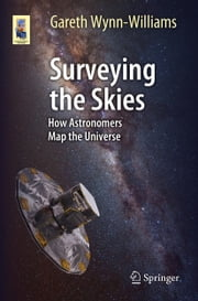 Surveying the Skies - How Astronomers Map the Universe ebook by Gareth Wynn-Williams
