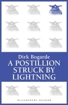 A Postillion Struck by Lightning ebook by Dirk Bogarde