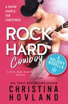 Rock Hard Cowboy - A sizzling, romantic comedy holiday novella! ebook by Christina Hovland