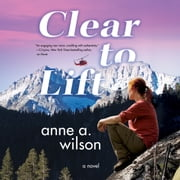 Clear to Lift audiobook by Anne A. Wilson