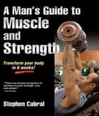 Man's Guide to Muscle and Strength, A ebook by Cabral,Stephen