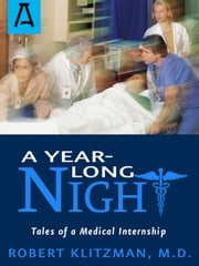 A Year-long Night - Tales of a Medical Internship ebook by Robert Klitzman
