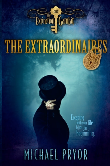 The Extraordinaires 1: The Extinction Gambit ebook by Michael Pryor