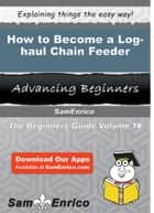 How to Become a Log-haul Chain Feeder - How to Become a Log-haul Chain Feeder ebook by Nichol Pennington