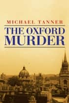 The Oxford Murder ebook by Michael Tanner