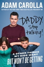 Daddy, Stop Talking!, And Other Things My Kids Want But Won't Be Getting