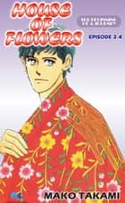 HOUSE OF FLOWERS - Episode 2-4 ebook by Mako Takami