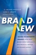 Brand New - Solving the Innovation Paradox -- How Great Brands Invent and Launch New Products, Services, and Business Models ebook by G. Michael Maddock, Luisa C. Uriarte, Paul B. Brown