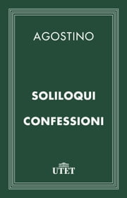 Soliloqui – Confessioni ebook by Agostino